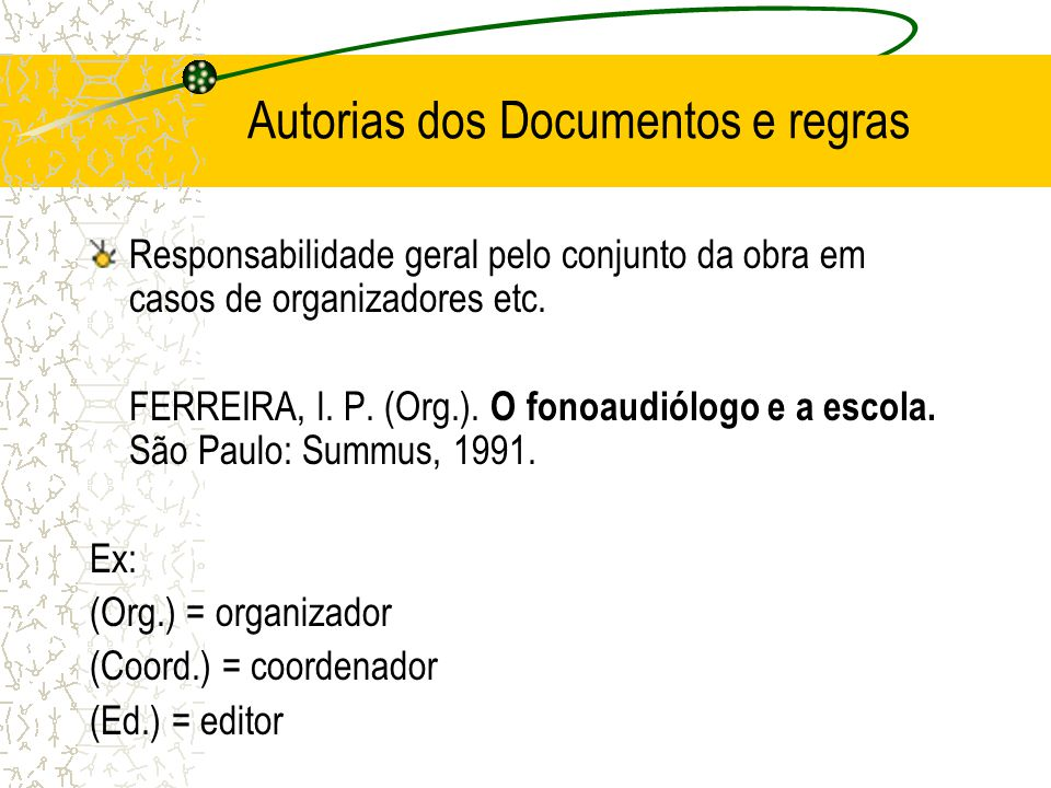 Autorias dos Documentos e regras Responsabilidade geral pelo conjunto da obra em casos de organizadores etc. FERREIRA, l. P. (Org.). O fonoaudiólogo e