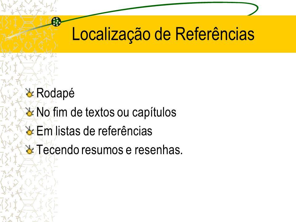 Localização de Referências Rodapé No fim de textos ou capítulos Em listas de referências Tecendo resumos e resenhas.