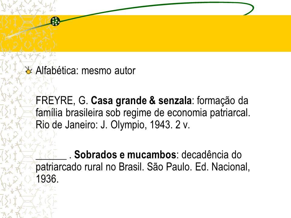 Alfabética: mesmo autor FREYRE, G. Casa grande & senzala : formação da família brasileira sob regime de economia patriarcal. Rio de Janeiro: J. Olympi