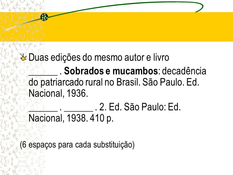Duas edições do mesmo autor e livro ______. Sobrados e mucambos : decadência do patriarcado rural no Brasil. São Paulo. Ed. Nacional, 1936. ______. __