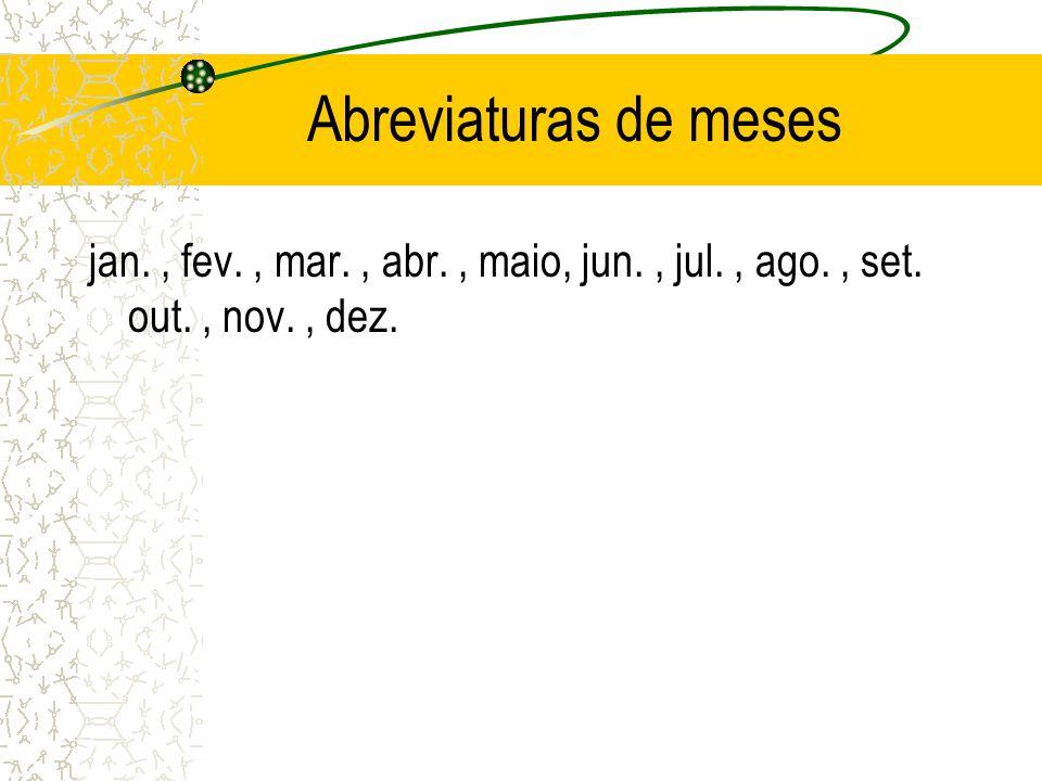 Abreviaturas de meses jan., fev., mar., abr., maio, jun., jul., ago., set. out., nov., dez.