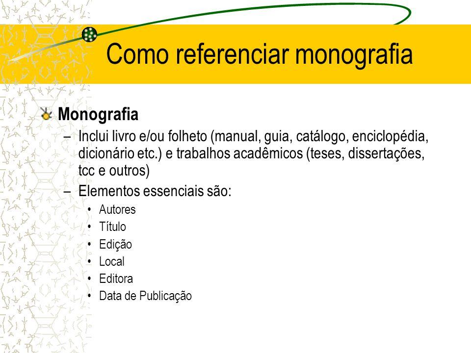 Como referenciar monografia Monografia –Inclui livro e/ou folheto (manual, guia, catálogo, enciclopédia, dicionário etc.) e trabalhos acadêmicos (tese