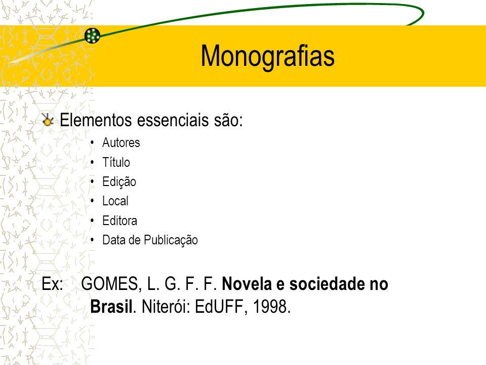 Monografias Elementos essenciais são: Autores Título Edição Local Editora Data de Publicação Ex: GOMES, L. G. F. F. Novela e sociedade no Brasil. Nite