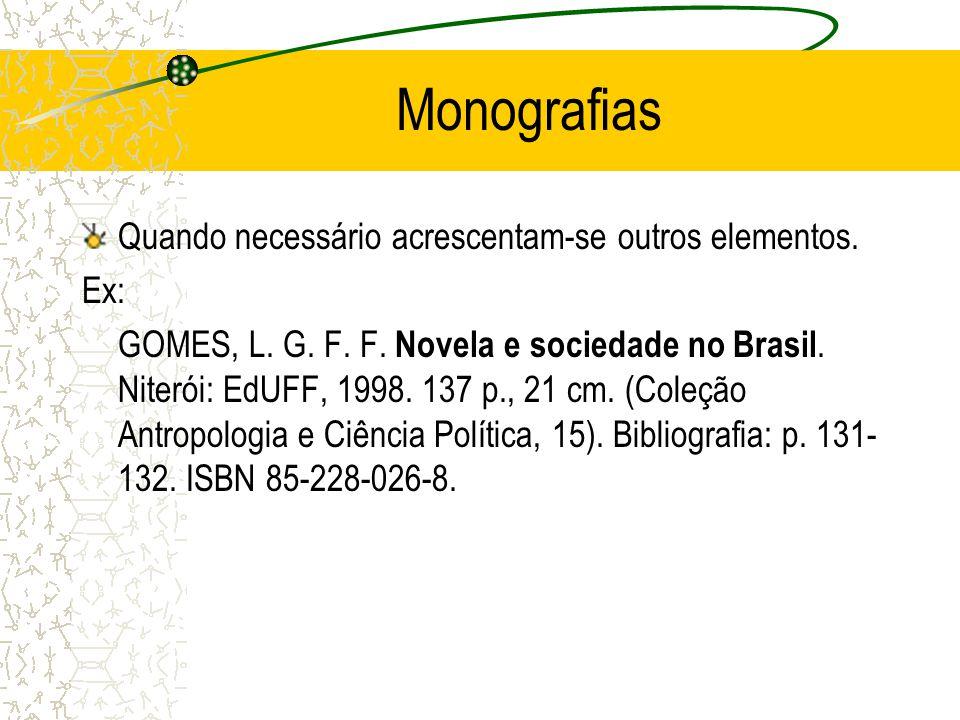 Monografias Quando necessário acrescentam-se outros elementos. Ex: GOMES, L. G. F. F. Novela e sociedade no Brasil. Niterói: EdUFF, 1998. 137 p., 21 c