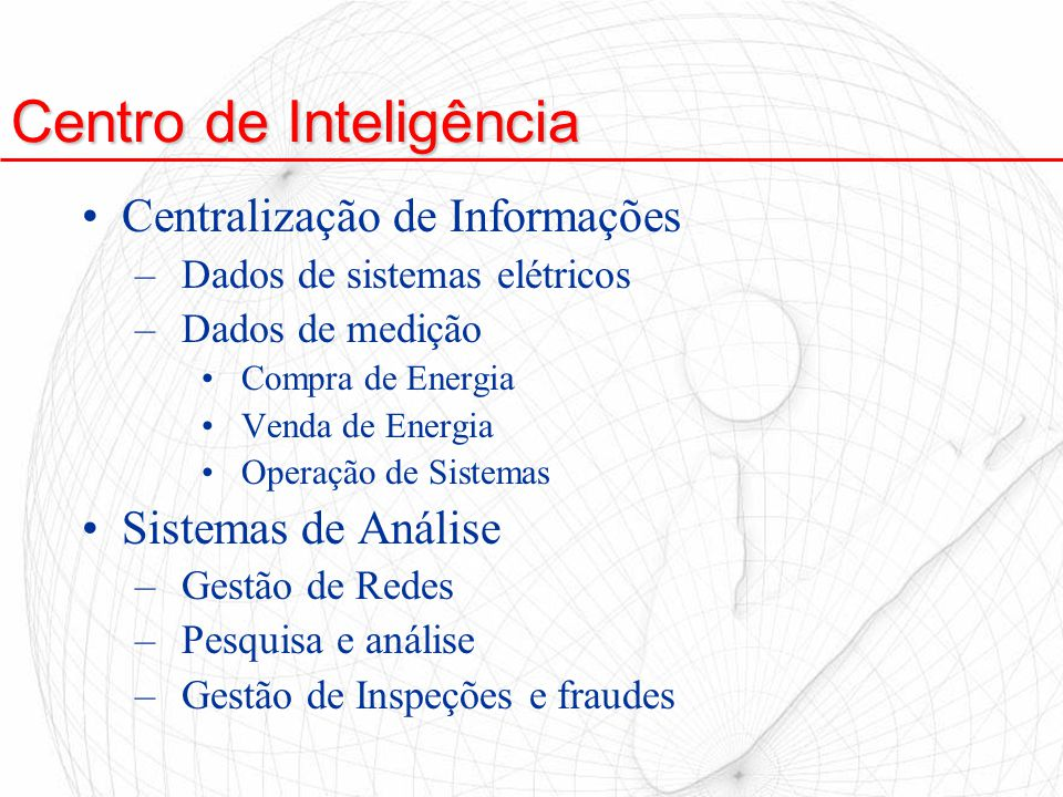 Centro de Inteligência Centralização de Informações –Dados de sistemas elétricos –Dados de medição Compra de Energia Venda de Energia Operação de Sist