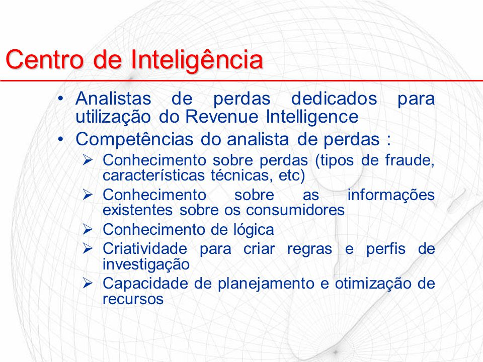 Centro de Inteligência Analistas de perdas dedicados para utilização do Revenue Intelligence Competências do analista de perdas :  Conhecimento sobre