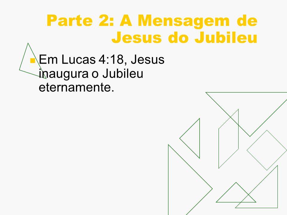 Parte 2: A Mensagem de Jesus do Jubileu Em Lucas 4:18, Jesus inaugura o Jubileu eternamente.