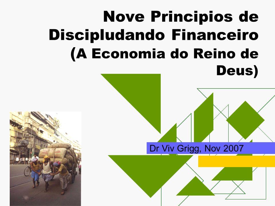 Nove Principios de Discipludando Financeiro ( A Economia do Reino de Deus) Dr Viv Grigg, Nov 2007