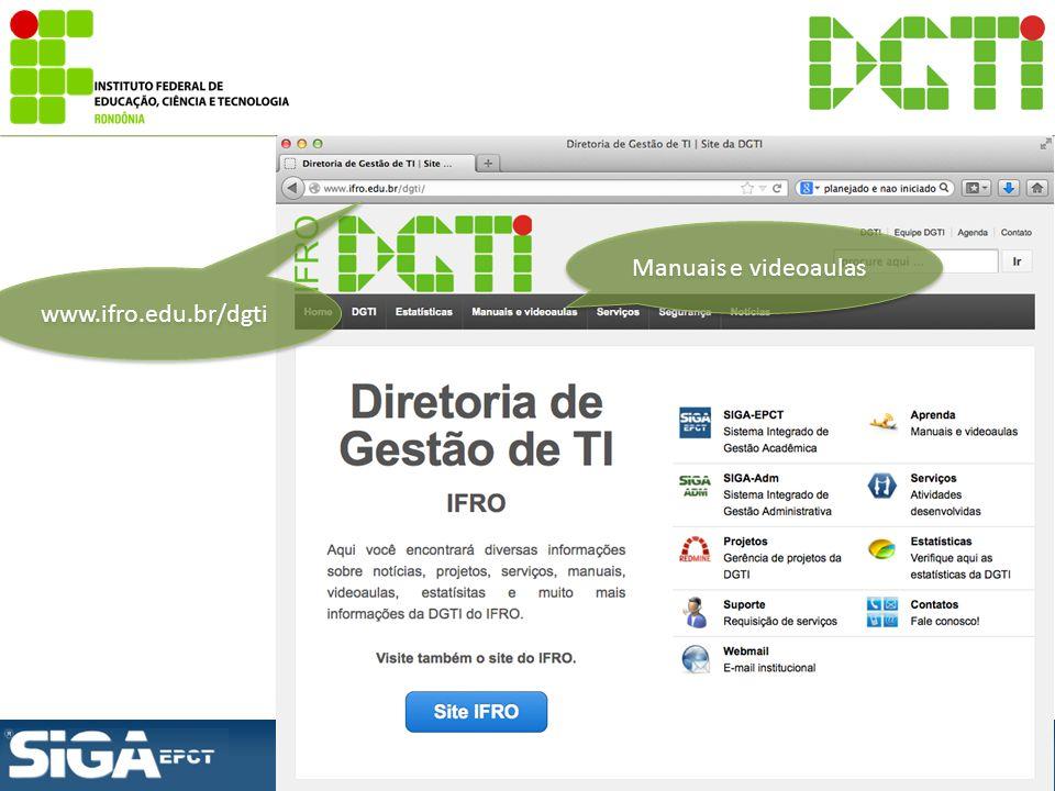 www.ifro.edu.br/dgti Manuais e videoaulas