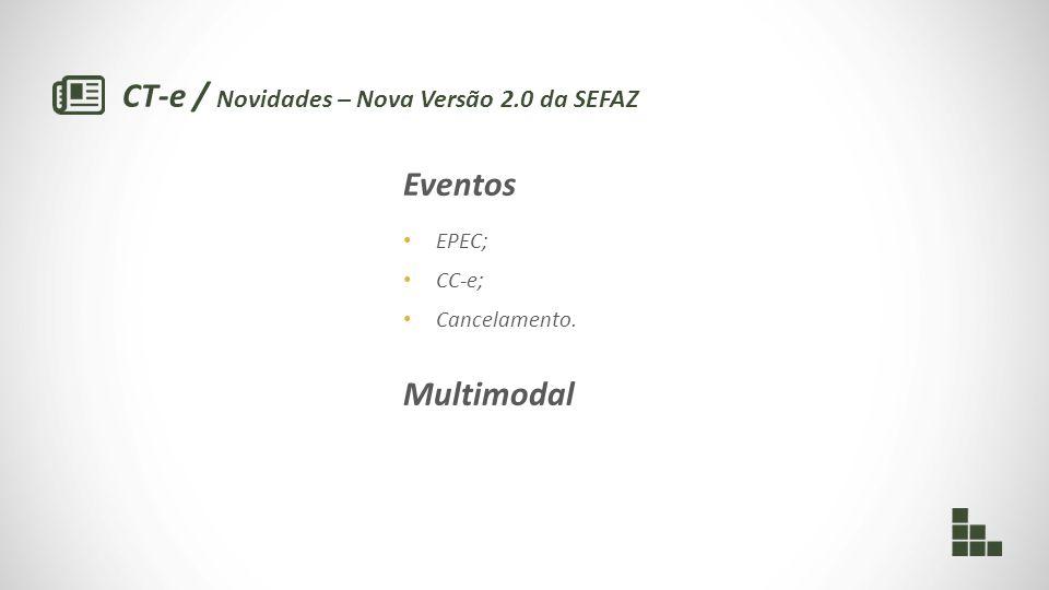 CT-e / Novidades – Nova Versão 2.0 da SEFAZ Eventos EPEC; CC-e; Cancelamento. Multimodal