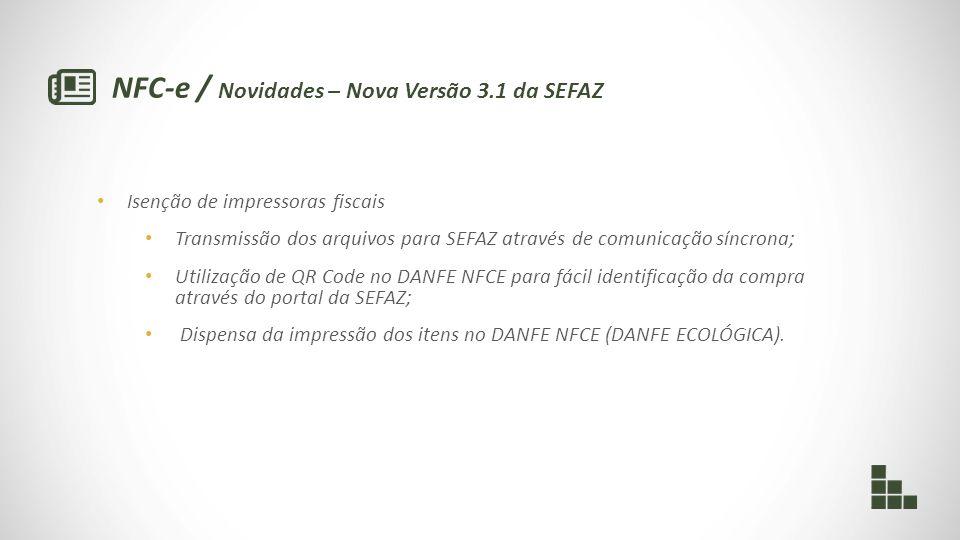 NFC-e / Novidades – Nova Versão 3.1 da SEFAZ Isenção de impressoras fiscais Transmissão dos arquivos para SEFAZ através de comunicação síncrona; Utili