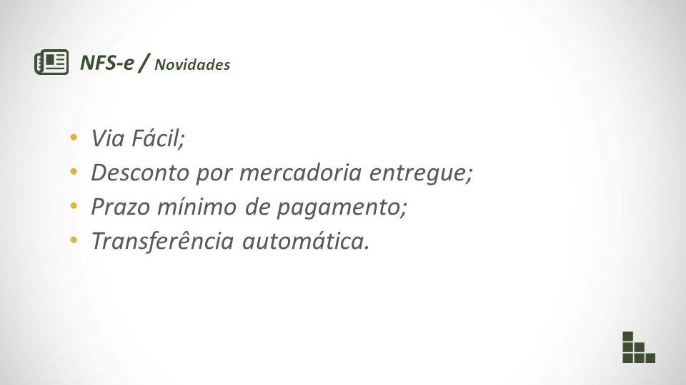 NFS-e / Novidades Via Fácil; Desconto por mercadoria entregue; Prazo mínimo de pagamento; Transferência automática.