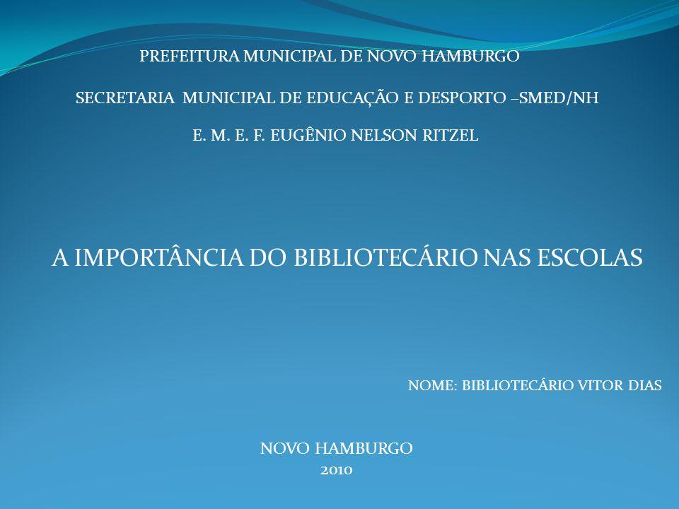 A IMPORTÂNCIA DO BIBLIOTECÁRIO NAS ESCOLAS PREFEITURA MUNICIPAL DE NOVO HAMBURGO SECRETARIA MUNICIPAL DE EDUCAÇÃO E DESPORTO –SMED/NH E. M. E. F. EUGÊ