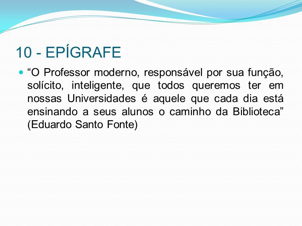 """10 - EPÍGRAFE """"O Professor moderno, responsável por sua função, solícito, inteligente, que todos queremos ter em nossas Universidades é aquele que cad"""