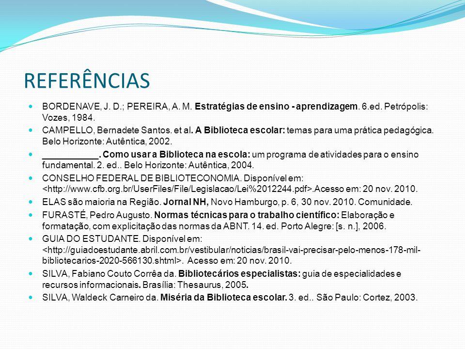 REFERÊNCIAS BORDENAVE, J. D.; PEREIRA, A. M. Estratégias de ensino - aprendizagem. 6.ed. Petrópolis: Vozes, 1984. CAMPELLO, Bernadete Santos. et al. A
