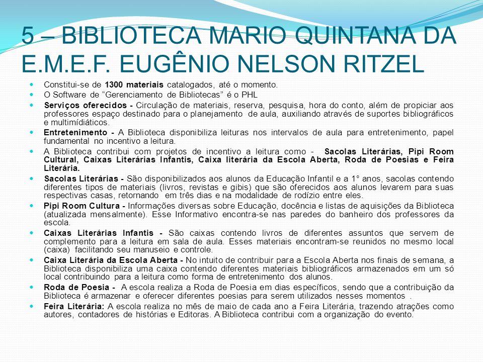 """5 – BIBLIOTECA MARIO QUINTANA DA E.M.E.F. EUGÊNIO NELSON RITZEL Constitui-se de 1300 materiais catalogados, até o momento. O Software de """"Gerenciament"""