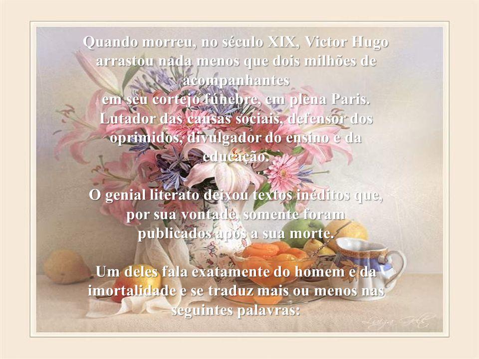 Quando morreu, no século XIX, Victor Hugo arrastou nada menos que dois milhões de acompanhantes em seu cortejo fúnebre, em plena Paris.