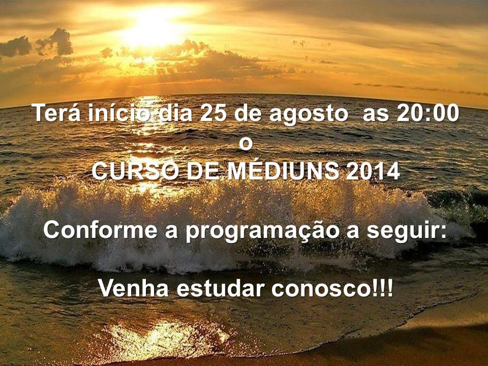 Terá início dia 25 de agosto as 20:00 o CURSO DE MÉDIUNS 2014 Conforme a programação a seguir: Venha estudar conosco!!!
