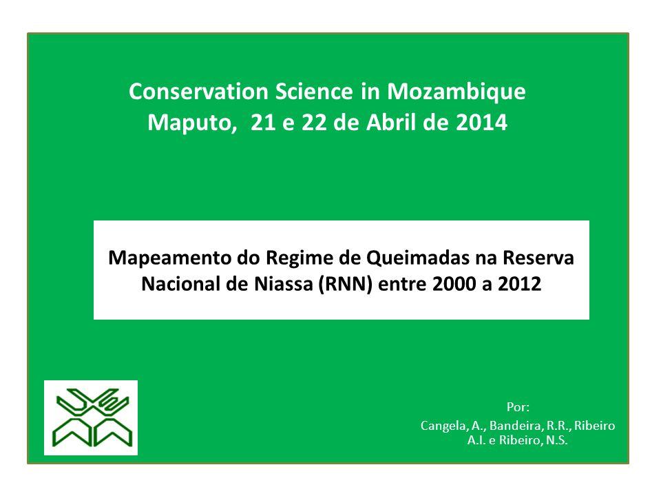 Mapeamento do Regime de Queimadas na Reserva Nacional de Niassa (RNN) entre 2000 a 2012 Por: Cangela, A., Bandeira, R.R., Ribeiro A.I. e Ribeiro, N.S.