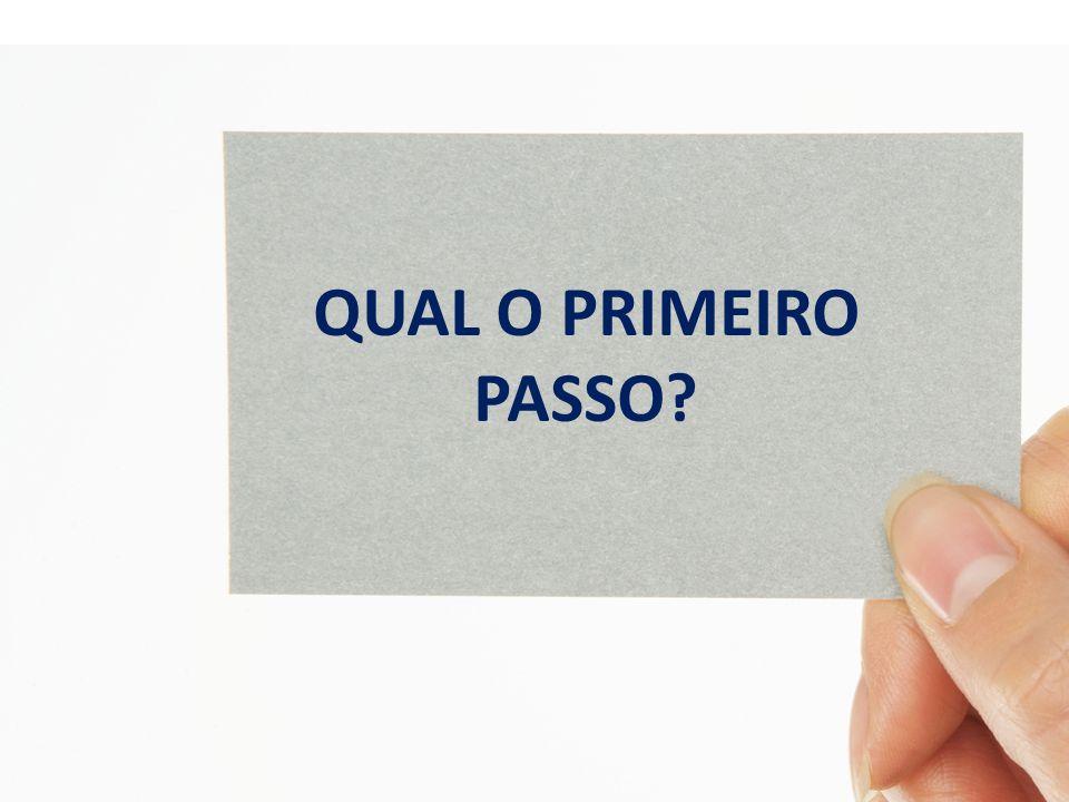QUAL O PRIMEIRO PASSO?