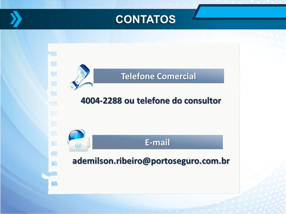 4004-2288 ou telefone do consultor ademilson.ribeiro@portoseguro.com.br CONTATOS Telefone Comercial E-mail