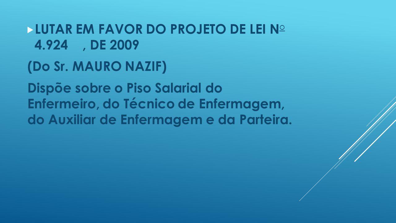  LUTAR EM FAVOR DO PROJETO DE LEI N o 4.924, DE 2009 (Do Sr. MAURO NAZIF) Dispõe sobre o Piso Salarial do Enfermeiro, do Técnico de Enfermagem, do Au