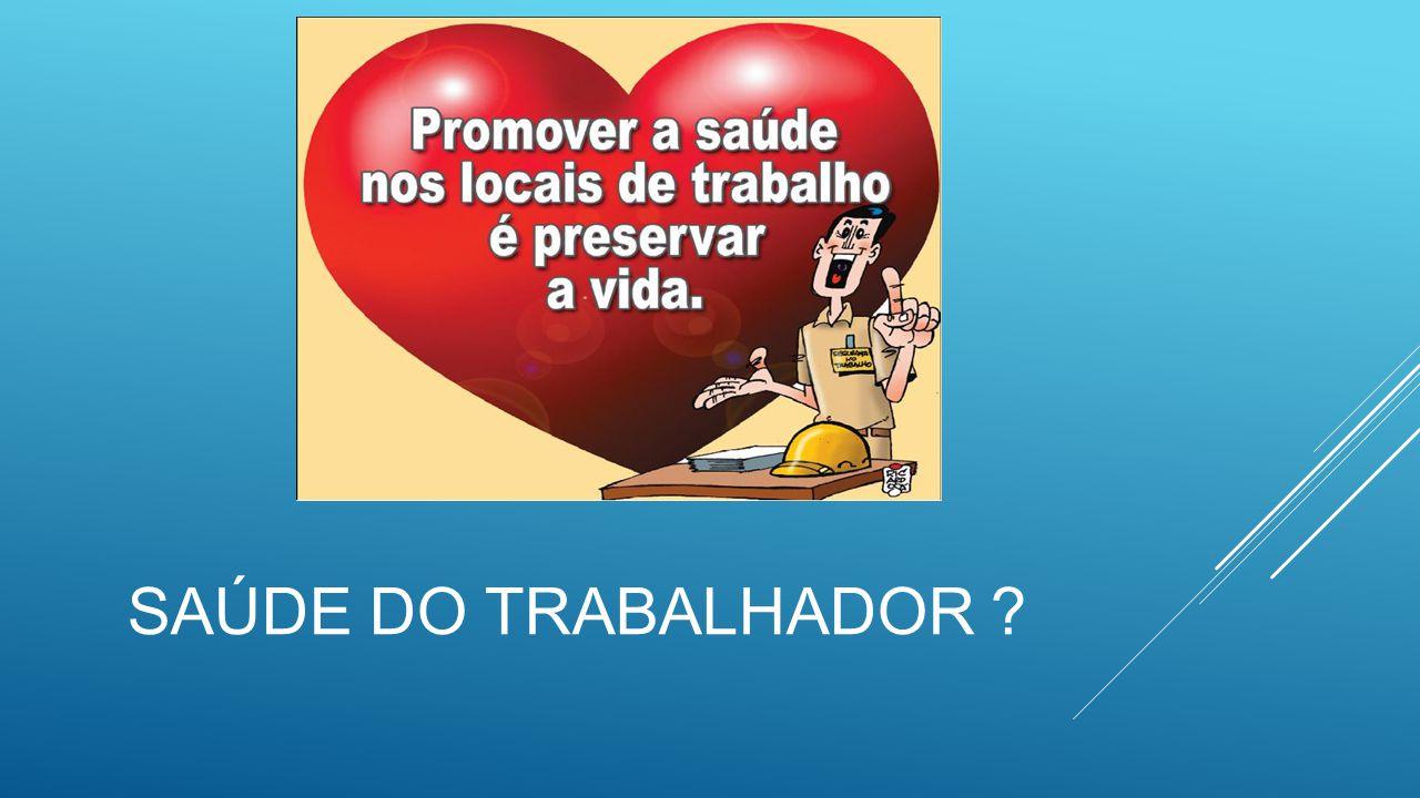 SAÚDE DO TRABALHADOR ?
