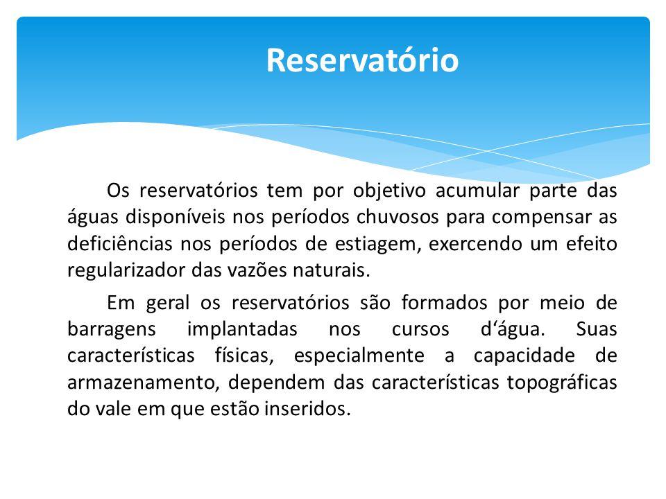 Reservatório Os reservatórios tem por objetivo acumular parte das águas disponíveis nos períodos chuvosos para compensar as deficiências nos períodos