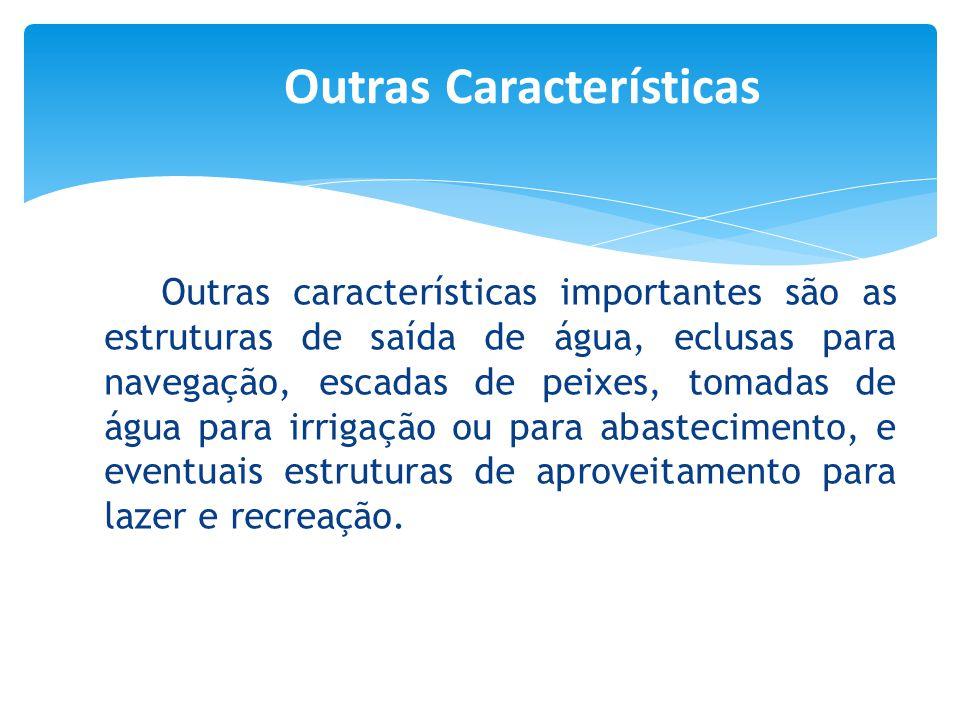 Outras características importantes são as estruturas de saída de água, eclusas para navegação, escadas de peixes, tomadas de água para irrigação ou pa