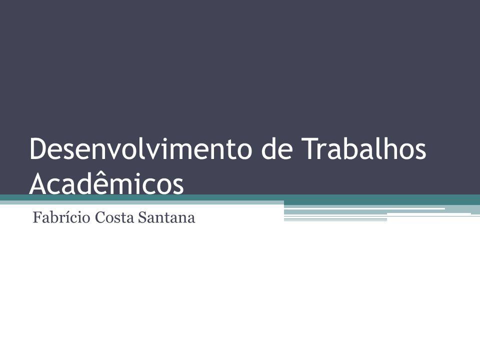 Desenvolvimento de Trabalhos Acadêmicos Fabrício Costa Santana