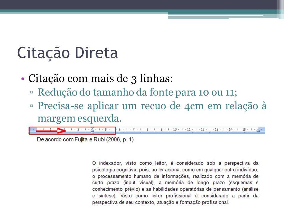 Citação Direta Citação com mais de 3 linhas: ▫Redução do tamanho da fonte para 10 ou 11; ▫Precisa-se aplicar um recuo de 4cm em relação à margem esque