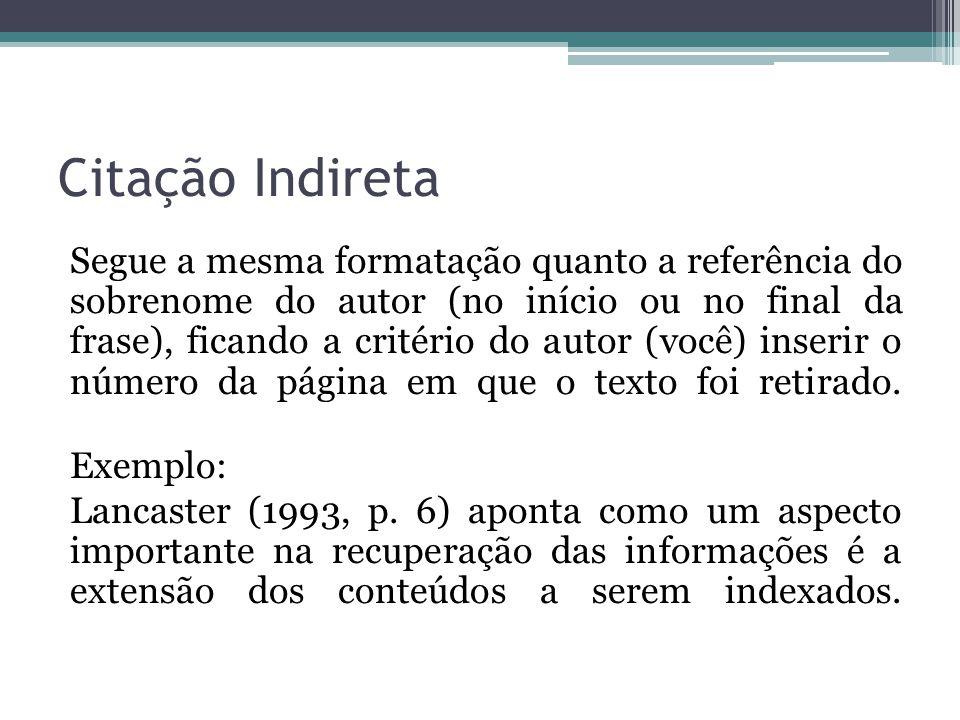 Citação Indireta Segue a mesma formatação quanto a referência do sobrenome do autor (no início ou no final da frase), ficando a critério do autor (voc