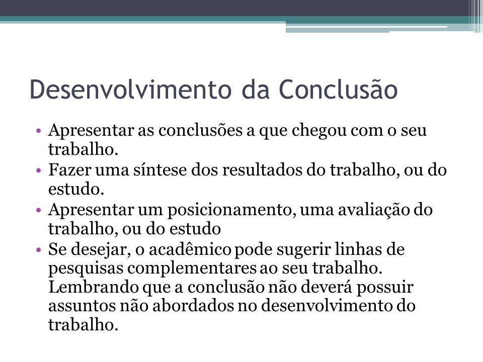 Desenvolvimento da Conclusão Apresentar as conclusões a que chegou com o seu trabalho. Fazer uma síntese dos resultados do trabalho, ou do estudo. Apr