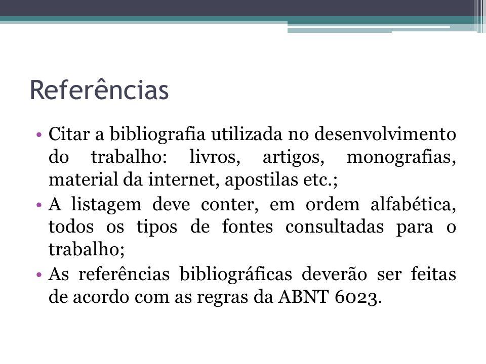 Referências Citar a bibliografia utilizada no desenvolvimento do trabalho: livros, artigos, monografias, material da internet, apostilas etc.; A lista