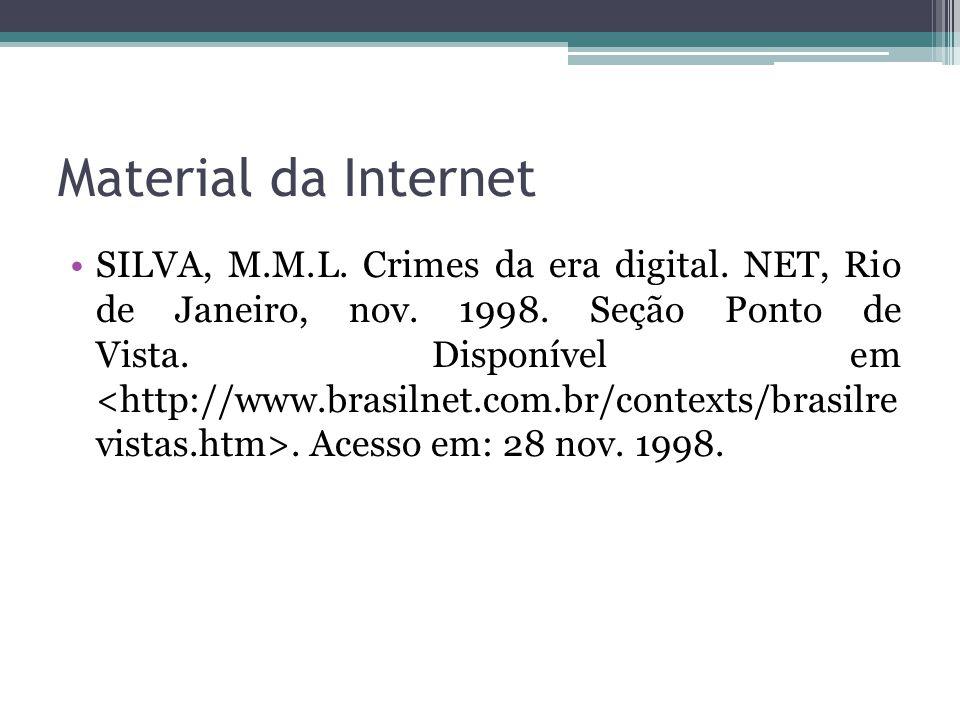 Material da Internet SILVA, M.M.L. Crimes da era digital. NET, Rio de Janeiro, nov. 1998. Seção Ponto de Vista. Disponível em. Acesso em: 28 nov. 1998