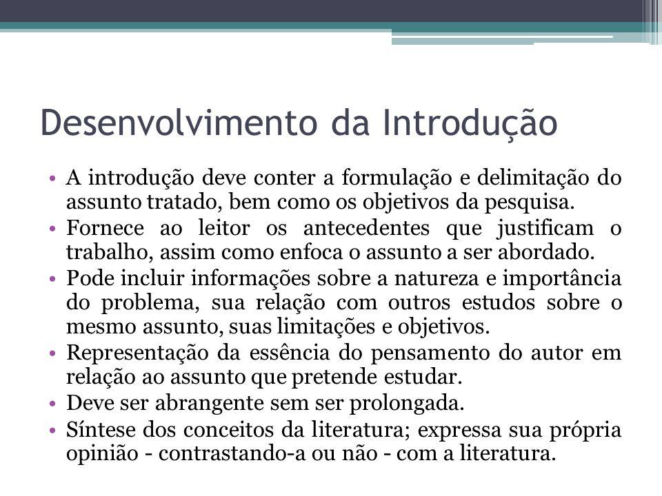 Desenvolvimento da Introdução A introdução deve conter a formulação e delimitação do assunto tratado, bem como os objetivos da pesquisa. Fornece ao le