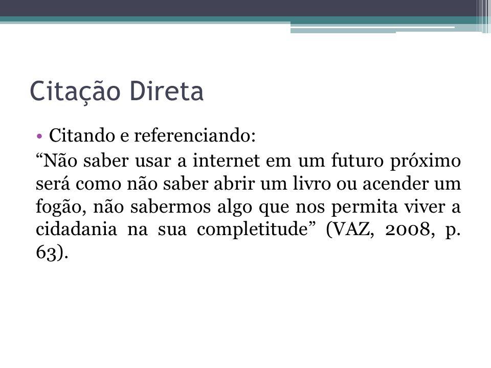 Citação Direta Referenciando e citando: Segundo Vaz (2008, p.
