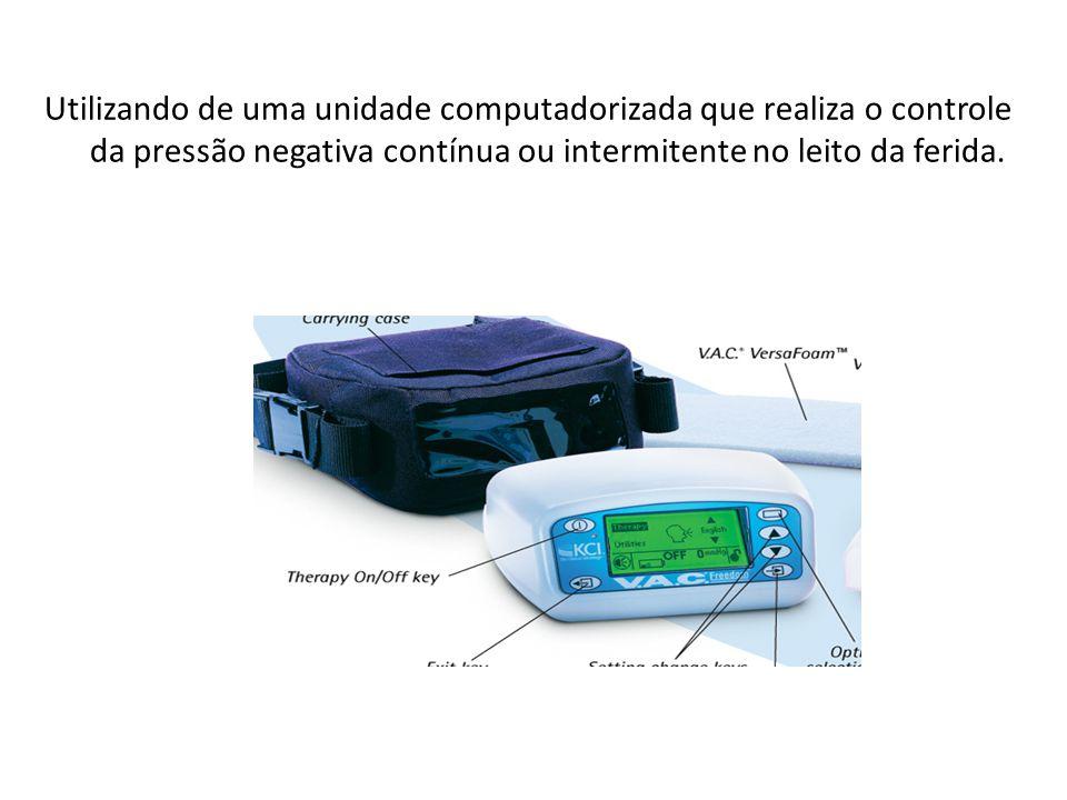 Utilizando de uma unidade computadorizada que realiza o controle da pressão negativa contínua ou intermitente no leito da ferida.