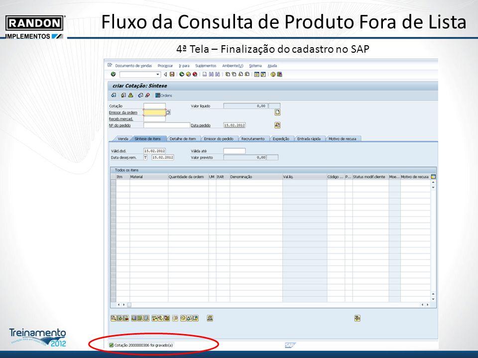 Fluxo da Consulta de Produto Fora de Lista 4ª Tela – Finalização do cadastro no SAP
