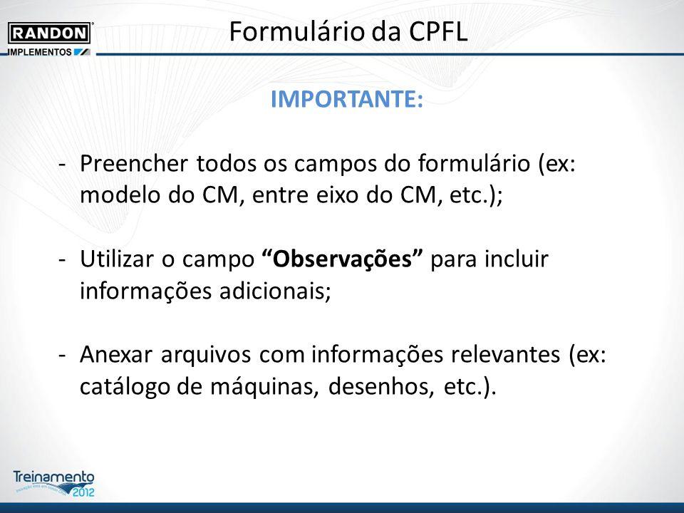 Formulário da CPFL IMPORTANTE: -Preencher todos os campos do formulário (ex: modelo do CM, entre eixo do CM, etc.); -Utilizar o campo Observações para incluir informações adicionais; -Anexar arquivos com informações relevantes (ex: catálogo de máquinas, desenhos, etc.).
