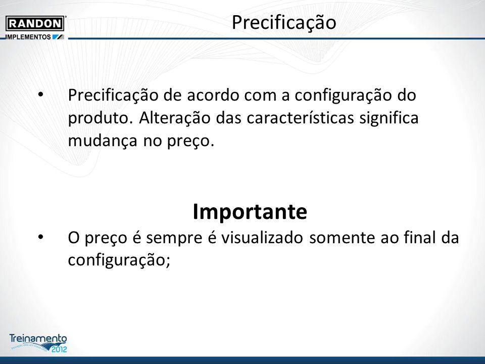 Precificação Precificação de acordo com a configuração do produto.