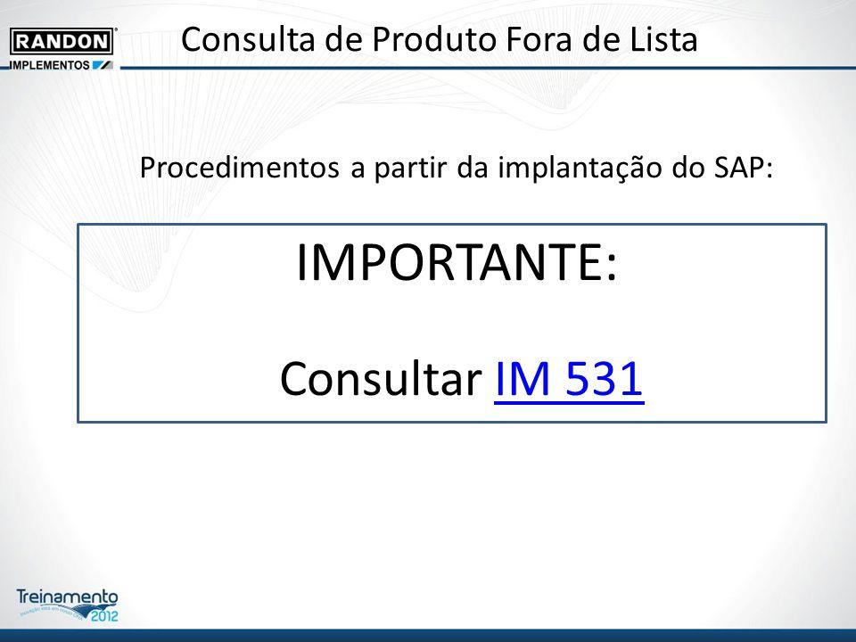 Consulta de Produto Fora de Lista Procedimentos a partir da implantação do SAP: IMPORTANTE: Consultar IM 531IM 531