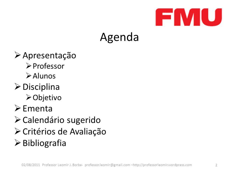 Agenda  Apresentação  Professor  Alunos  Disciplina  Objetivo  Ementa  Calendário sugerido  Critérios de Avaliação  Bibliografia 2 02/08/2011 Professor Leomir J.