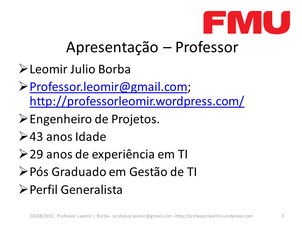 Apresentação – Professor  Leomir Julio Borba  Professor.leomir@gmail.com; http://professorleomir.wordpress.com/ Professor.leomir@gmail.com http://professorleomir.wordpress.com/  Engenheiro de Projetos.