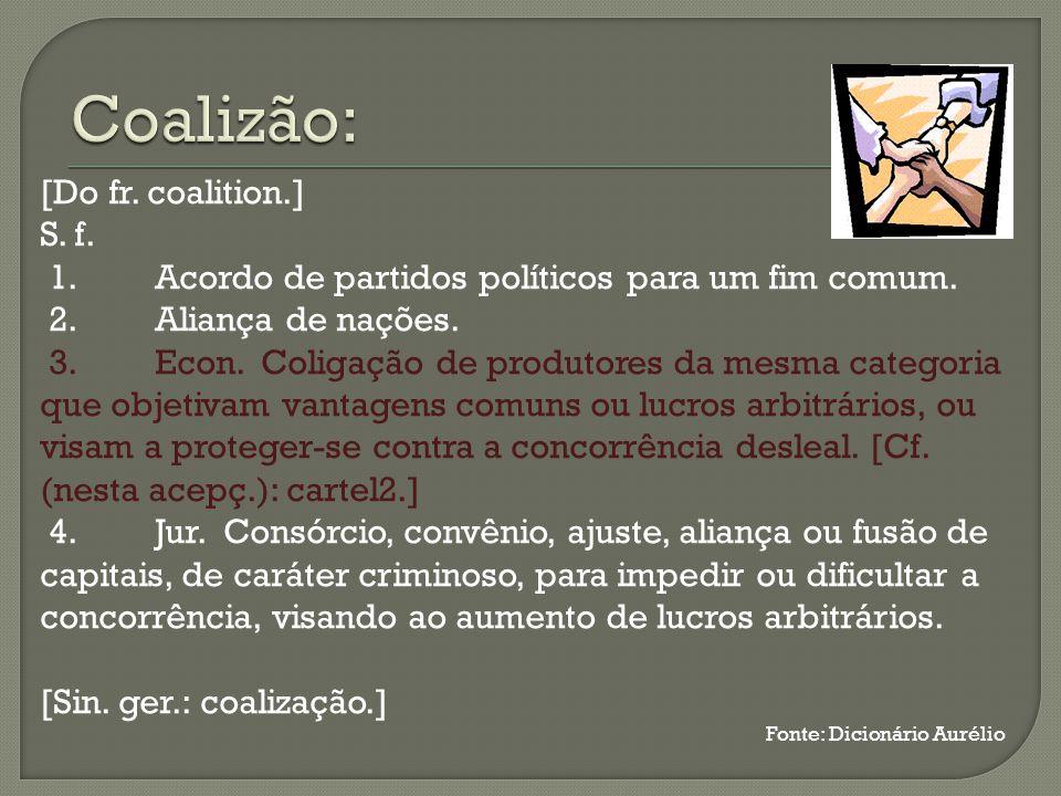[Do fr. coalition.] S. f. 1. Acordo de partidos políticos para um fim comum.