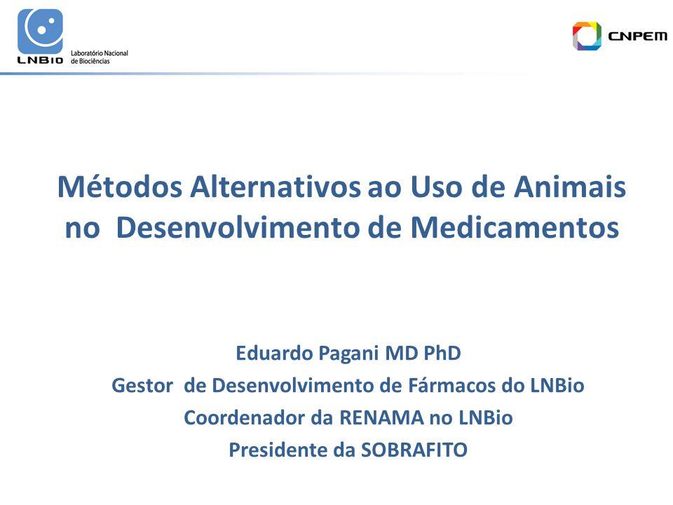 Métodos Alternativos ao Uso de Animais no Desenvolvimento de Medicamentos Eduardo Pagani MD PhD Gestor de Desenvolvimento de Fármacos do LNBio Coordenador da RENAMA no LNBio Presidente da SOBRAFITO