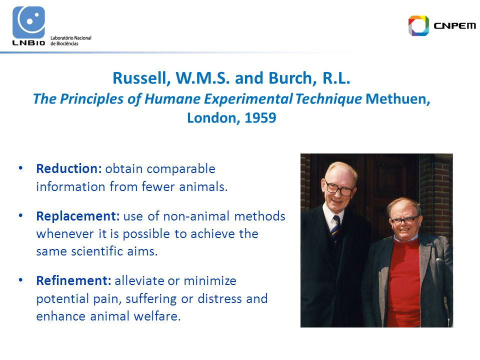 Russell, W.M.S. and Burch, R.L. The Principles of Humane Experimental Technique Methuen, London, 1959 Reduction: obtain comparable information from fe