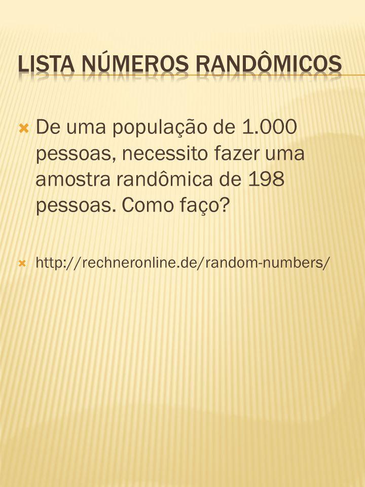  De uma população de 1.000 pessoas, necessito fazer uma amostra randômica de 198 pessoas. Como faço?  http://rechneronline.de/random-numbers/