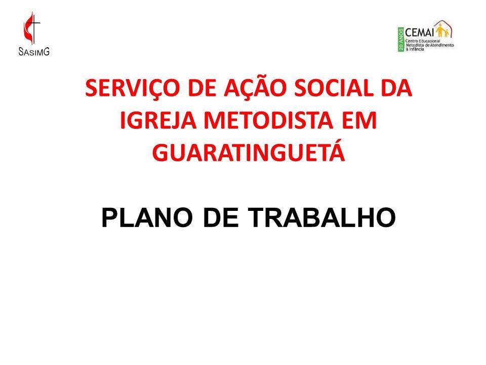SERVIÇO DE AÇÃO SOCIAL DA IGREJA METODISTA EM GUARATINGUETÁ PLANO DE TRABALHO