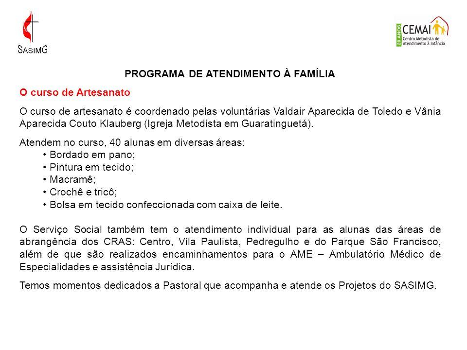 PROGRAMA DE ATENDIMENTO À FAMÍLIA O curso de Artesanato O curso de artesanato é coordenado pelas voluntárias Valdair Aparecida de Toledo e Vânia Apare